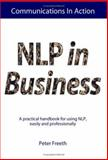 NLP in Business : A practical handbook for using NLP, easily and Professionally, Freeth, Peter, 0954574834