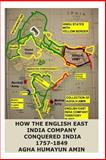 How the English East India Company Conquered India, Agha Amin, 1480234834