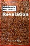 Watchman's Mini Guide to Revelation, Richard Perry, 1475134835