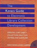 The Kovacs Guide to Electronic Library Collection Development : Essential Core Subject Collections, Selection Criteria, and Guidelines, Kovacs, Diane and Robinson, Kara, 1555704832