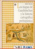 Los Mapas de Cuauhtinchan y la Historia Cartográfica Prehispánica, Yoneda, Keiko, 9681634837
