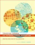 Trading Zones and Interactional Expertise : Creating New Kinds of Collaboration, , 0262514834