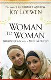 Woman to Woman, Sharing Jesus with a Muslim Friend 1st Edition
