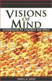 Visions of Mind : Architectures for Cognition and Affect, Davis, Daryl N., 1591404835