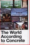 The World According to Concrete, Aaron Betsky, Gustav Beumer, Pieter Desmet, 9056624830
