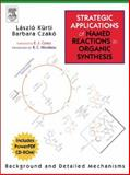 Strategic Applications of Named Reactions in Organic Synthesis : Background and Detailed Mechanisms, Kurti, Laszlo and Czakó, Barbara, 0123694833