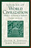 Sources of World Civilization Vol. 1 : A Diversity of Traditions, Johnson, Oliver A. and Halverson, James, 013182483X