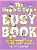 The Wiggle and Giggle Busy Book : 365 Creative Ways to Get Your 3- to 6-Year-Old Moving and Learning, Kuffner, Trish, 0881664839