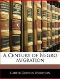 A Century of Negro Migration, Carter Godwin Woodson, 1141554836
