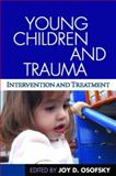 Young Children and Trauma : Intervention and Treatment, , 1593854838