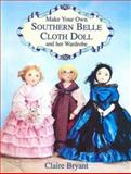 Make Your Own Southern Belle Cloth Doll and Her Wardrobe, Claire Bryant, 0486404838