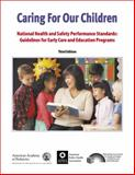 Caring for Our Children : National Health and Safety Performance Standards: Guidelines for Early Care and Early Education Programs, American Public Health Association Staff and American Academy of Pediatrics Staff, 1581104839