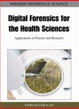 Digital Forensics for the Health Sciences : Applications in Practice and Research, Andriani Daskalaki, 1609604830
