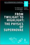 From Twilight to Highlight - The Physics of Supernovae, , 3540004831