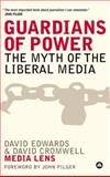 Guardians of Power : The Myth of the Liberal Media, Edwards, David and Cromwell, David, 0745324835