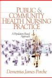 Public and Community Health Nursing Practice : A Population-Based Approach, Porche, Demetrius James, 0761924833