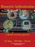 Biometric Authentication : A Machine Learning Approach, Kung, S. Y. and Mak, M. W., 0137074832