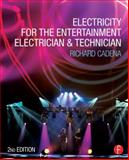Electricity for the Entertainment Electrician and Technician, Richard Cadena, 0415714834