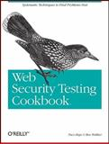 Web Security Testing Cookbook : Systematic Techniques to Find Problems Fast, Hope, Brian and Walther, Ben, 0596514832