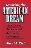 Reviving the American Dream : The Economy, the States, and the Federal Government, Rivlin, Alice M., 0815774834