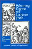 Scheming Papists and Lutheran Fools : Five Reformation Satires, Erika Rummel, 0823214834