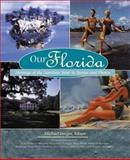 Our Florida : Heritage of the Sunshine State in Stories and Photos, Voyageur Press Staff, 0896584836