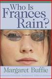 Who Is Frances Rain?, Margaret Buffie, 0919964834