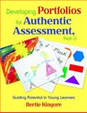 Developing Portfolios for Authentic Assessment, PreK-3 : Guiding Potential in Young Learners, Kingore, Bertie, 1412954835