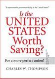Is the United States Worth Saving?, Charles W. Thompson, 1483624838