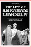 The Life of Abraham Lincoln, Henry Ketcham, 1484094832
