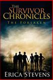 The Survivor Chronicles: Book 3 (the Forsaken), Erica Stevens, 1499704836