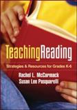 Teaching Reading : Strategies and Resources for Grades K-6, McCormack, Rachel L. and Pasquarelli, Susan Lee, 1606234838