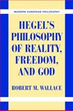 Hegel's Philosophy of Reality, Freedom, and God, Wallace, Robert M., 0521844843