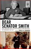 Dear Senator Smith : Small-Town Maine Writes to Senator Margaret Chase Smith about the Vietnam War, 1967-1971, , 0739124846