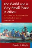 The World and a Very Small Place in Africa : A History of Globalization in Niumi, the Gambia, Wright, Donald R., 0765624842