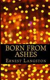 Born from Ashes, Ernest Langston, 1466304847