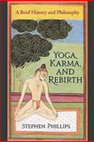 Yoga, Karma, and Rebirth : A Brief History and Philosophy, Phillips, Stephen H., 0231144849