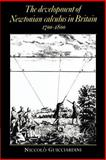The Development of Newtonian Calculus in Britain, 1700-1800, Guicciardini, Niccolò, 0521524849