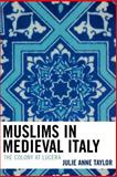 Muslims in Medieval Italy : The Colony at Lucera, Taylor, Julie Anne, 0739114840