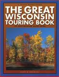 The Great Wisconsin Touring Book : 30 Spectacular Auto Trips, , 0915024845
