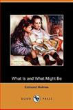 What Is and What Might Be, Edmond Holmes, 1409964841