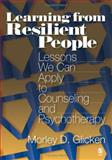 Learning from Resilient People : Lessons We Can Apply to Counseling and Psychotherapy, Glicken, Morley D., 1412904846