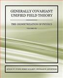 Generally Covariant Unified Field Theory - the Geometrization of Physics -, Myron W. Evans and Horst Eckardt, 1845494849