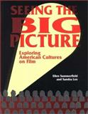 Seeing the Big Picture : Exploring American Cultures on Film, Summerfield, Ellen and Lee, Sandra, 1877864846