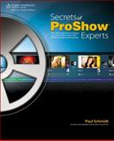 Secrets of Proshow Experts : The Official Guide to Creating Your Best Slide Shows with Proshow Gold and Producer, Schmidt, Paul, 1435454847