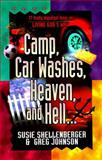 Camp, Car Washes, Heaven, and Hell, Susie Shellenberger and Greg Johnson, 1556614845