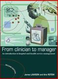 From Clinician to Manager : An Introduction to Hospital and Health Services Management, Lawson, James S. and Rotem, Arie, 0074714848
