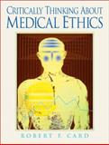 Critically Thinking about Medical Ethics : A Continuing Dialogue, Card, Robert F., 0131824848