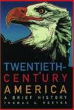 Twentieth-Century America : A Brief History, Reeves, Thomas C., 0195044843