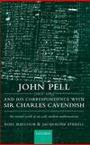 John Pell (1611-1685) and His Correspondence with Sir Charles Cavendish : The Mental World of an Early Modern Mathematician, Malcolm, Noel and Stedall, Jacqueline, 0198564848